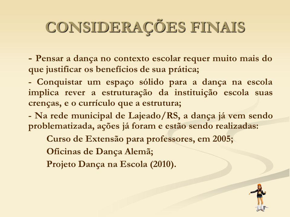 CONSIDERAÇÕES FINAIS - Pensar a dança no contexto escolar requer muito mais do que justificar os benefícios de sua prática; - Conquistar um espaço sól