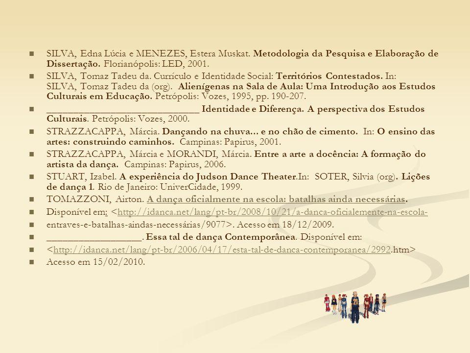 SILVA, Edna Lúcia e MENEZES, Estera Muskat. Metodologia da Pesquisa e Elaboração de Dissertação. Florianópolis: LED, 2001. SILVA, Tomaz Tadeu da. Curr