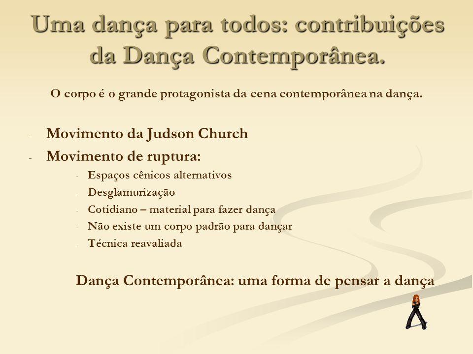 Uma dança para todos: contribuições da Dança Contemporânea. O corpo é o grande protagonista da cena contemporânea na dança. - - Movimento da Judson Ch