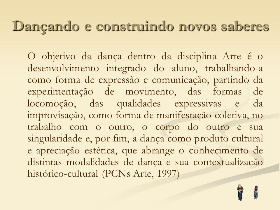 Dançando e construindo novos saberes O objetivo da dança dentro da disciplina Arte é o desenvolvimento integrado do aluno, trabalhando-a como forma de