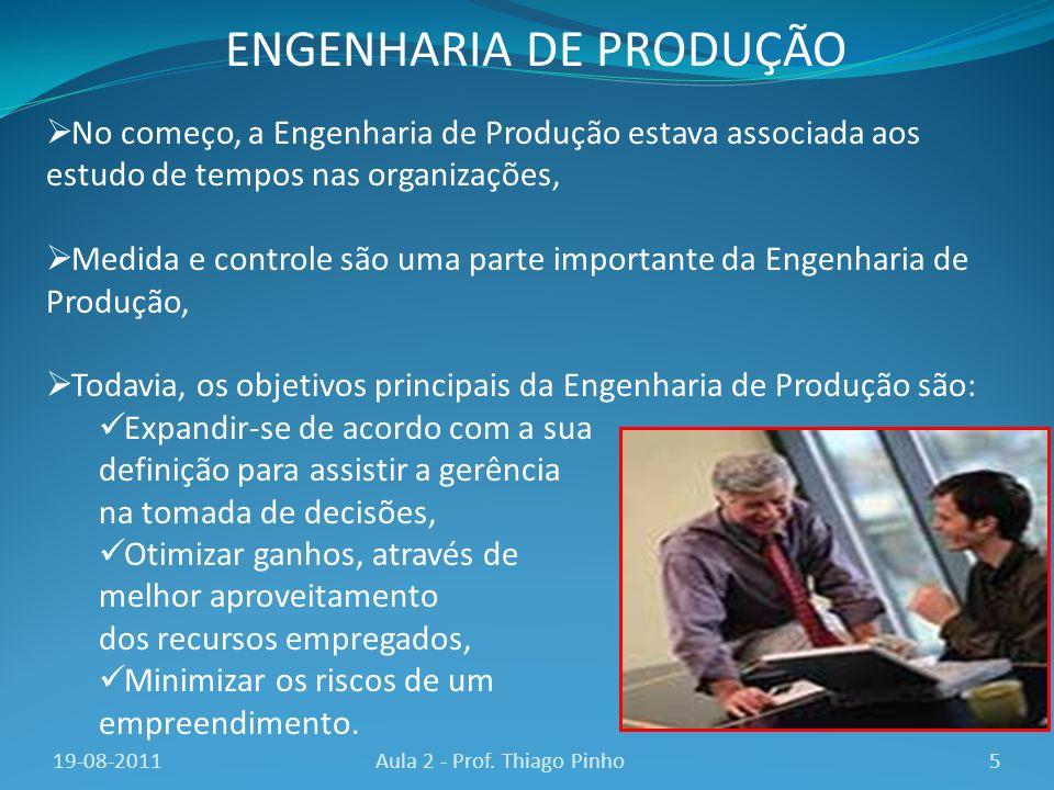 No começo, a Engenharia de Produção estava associada aos estudo de tempos nas organizações, Medida e controle são uma parte importante da Engenharia d