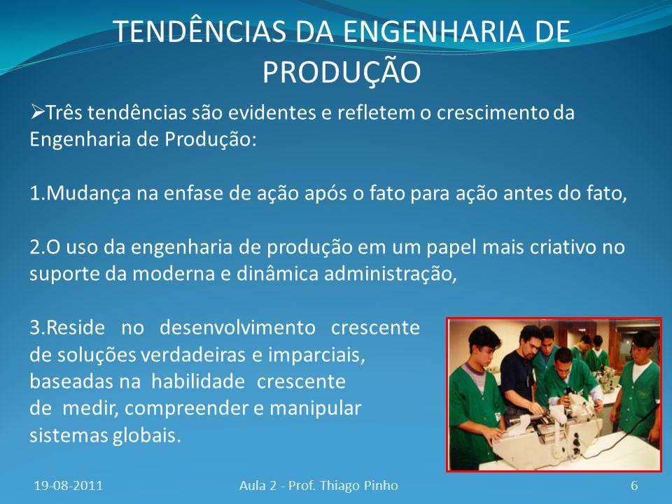 Três tendências são evidentes e refletem o crescimento da Engenharia de Produção: 1.Mudança na enfase de ação após o fato para ação antes do fato, 2.O