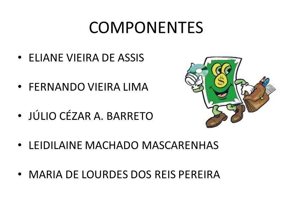 COMPONENTES ELIANE VIEIRA DE ASSIS FERNANDO VIEIRA LIMA JÚLIO CÉZAR A. BARRETO LEIDILAINE MACHADO MASCARENHAS MARIA DE LOURDES DOS REIS PEREIRA