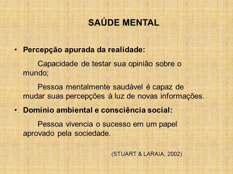 SAÚDE MENTAL Percepção apurada da realidade: Capacidade de testar sua opinião sobre o mundo; Pessoa mentalmente saudável é capaz de mudar suas percepç