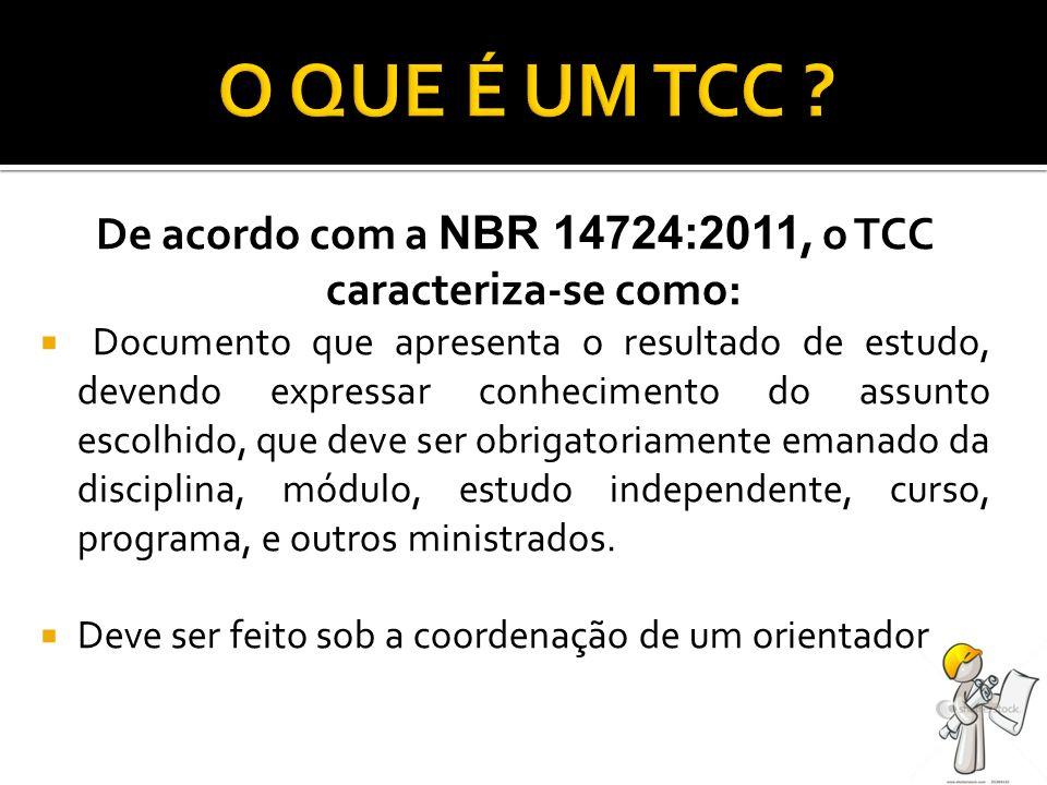 De acordo com a NBR 14724:2011, o TCC caracteriza-se como: Documento que apresenta o resultado de estudo, devendo expressar conhecimento do assunto es