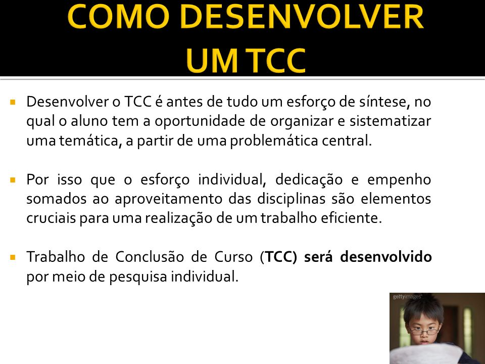Desenvolver o TCC é antes de tudo um esforço de síntese, no qual o aluno tem a oportunidade de organizar e sistematizar uma temática, a partir de uma