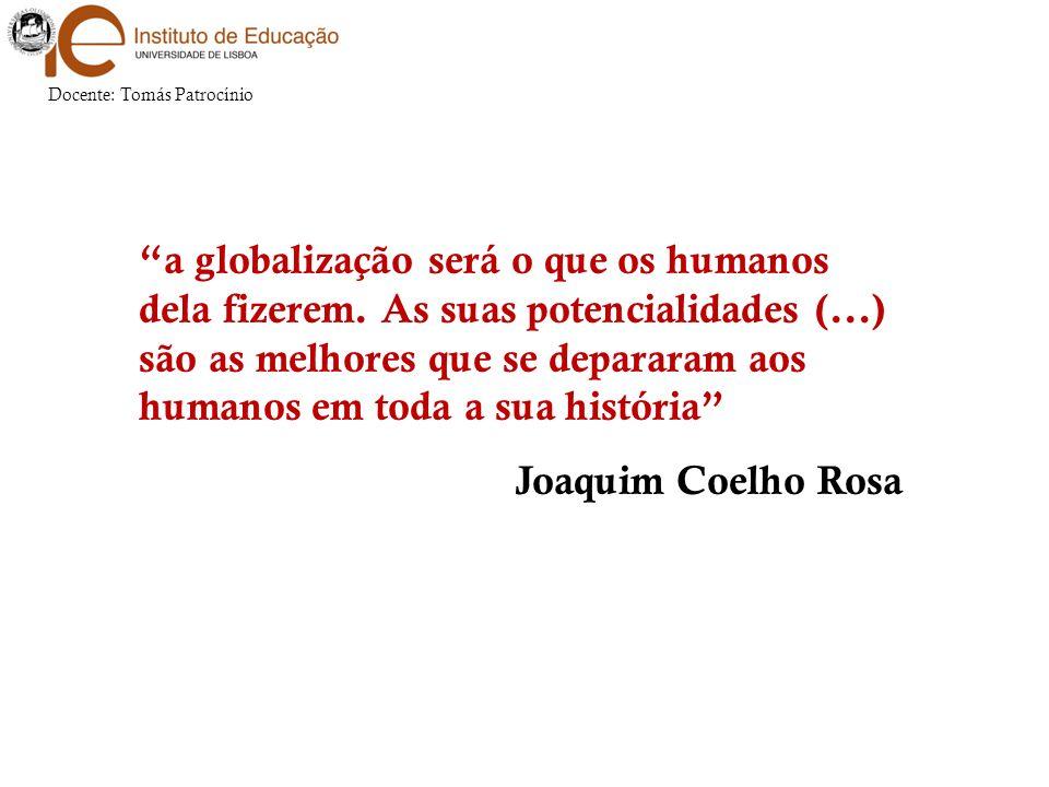 Docente: Tomás Patrocínio A globalização apresenta um aspecto crísico positivo ou regressivo?