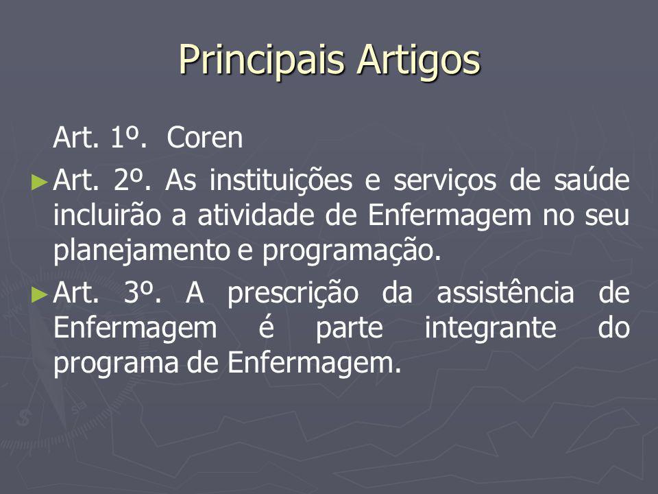 Principais Artigos Art. 1º. Coren Art. 2º. As instituições e serviços de saúde incluirão a atividade de Enfermagem no seu planejamento e programação.