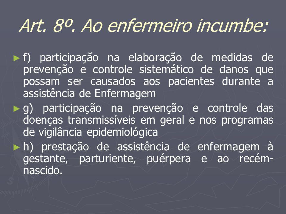 Art. 8º. Ao enfermeiro incumbe: f) participação na elaboração de medidas de prevenção e controle sistemático de danos que possam ser causados aos paci