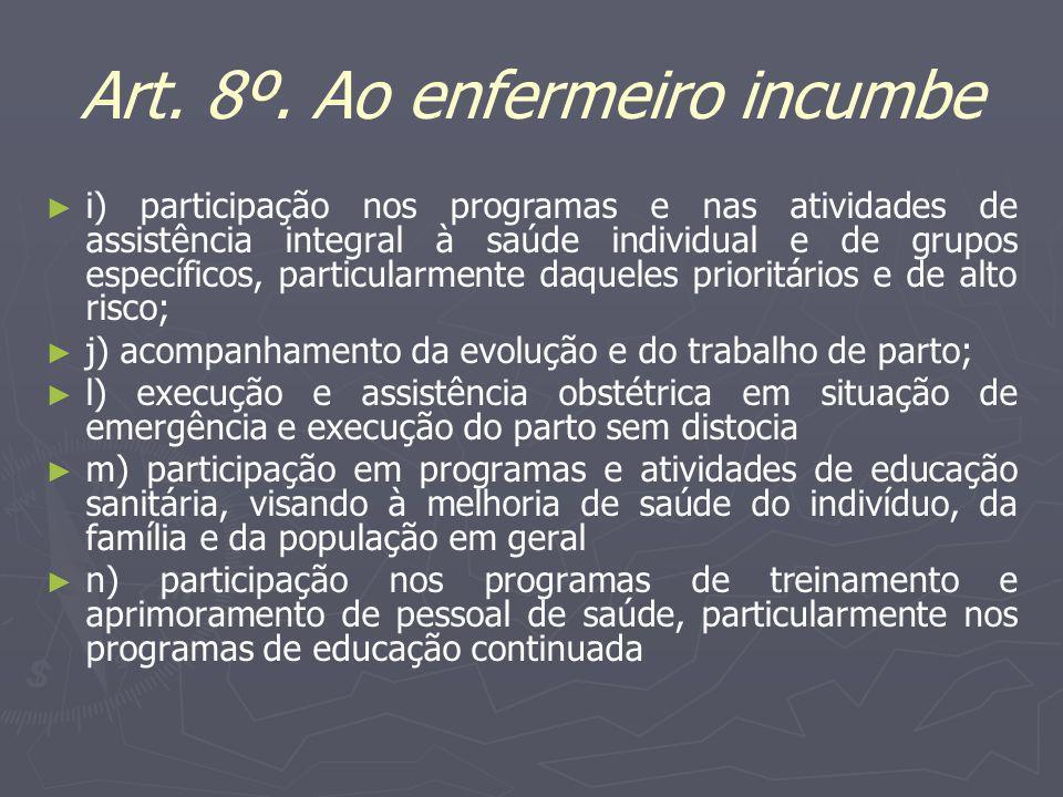 Art. 8º. Ao enfermeiro incumbe i) participação nos programas e nas atividades de assistência integral à saúde individual e de grupos específicos, part