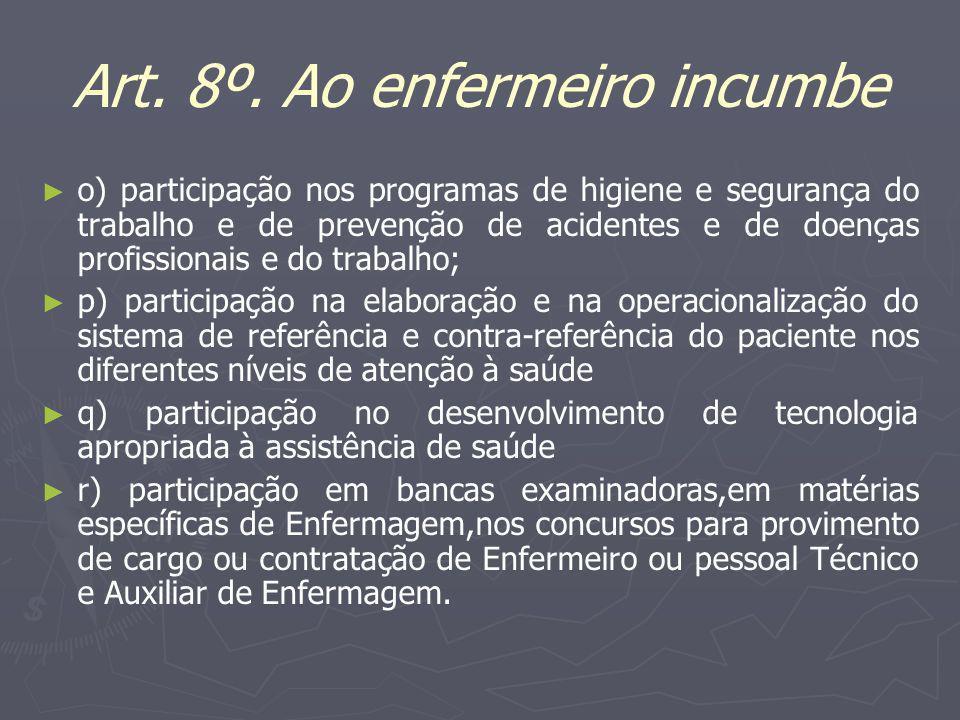 Art. 8º. Ao enfermeiro incumbe o) participação nos programas de higiene e segurança do trabalho e de prevenção de acidentes e de doenças profissionais