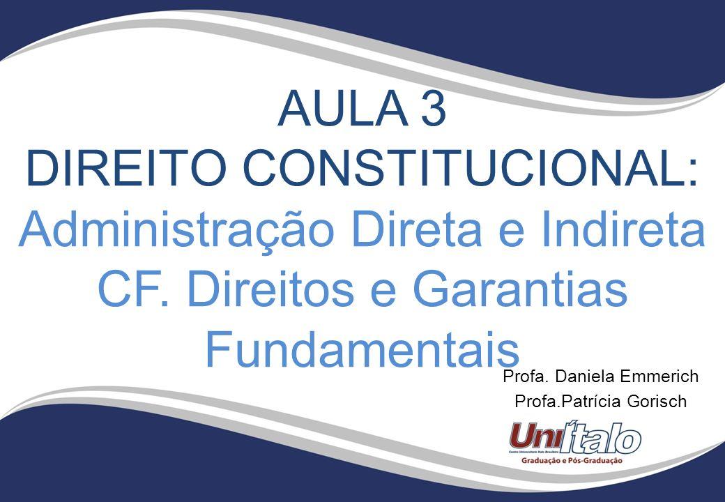 AULA 3 DIREITO CONSTITUCIONAL: Administração Direta e Indireta CF.