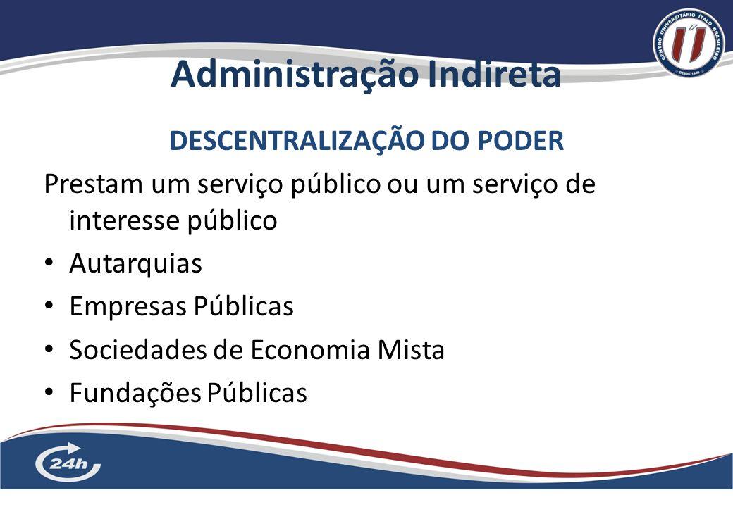Administração Indireta 3 DESCENTRALIZAÇÃO DO PODER Prestam um serviço público ou um serviço de interesse público Autarquias Empresas Públicas Sociedades de Economia Mista Fundações Públicas