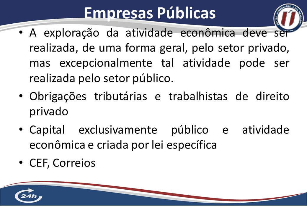 Empresas Públicas 6 A exploração da atividade econômica deve ser realizada, de uma forma geral, pelo setor privado, mas excepcionalmente tal atividade pode ser realizada pelo setor público.
