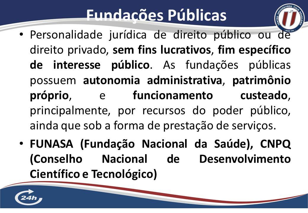 Fundações Públicas 8 Personalidade jurídica de direito público ou de direito privado, sem fins lucrativos, fim específico de interesse público.