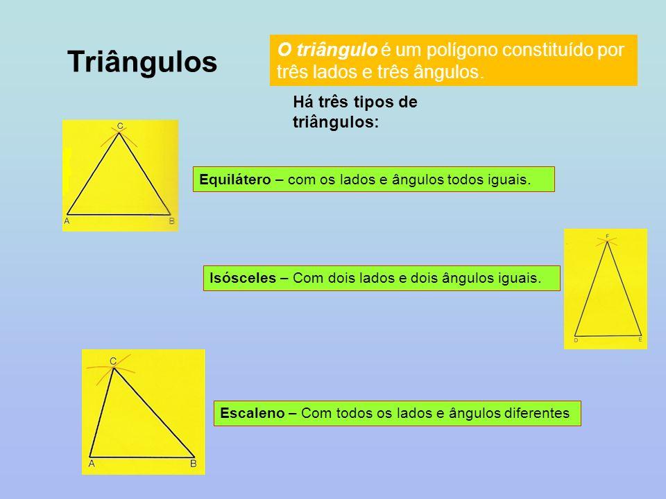 Triângulos O triângulo é um polígono constituído por três lados e três ângulos. Há três tipos de triângulos: Equilátero – com os lados e ângulos todos