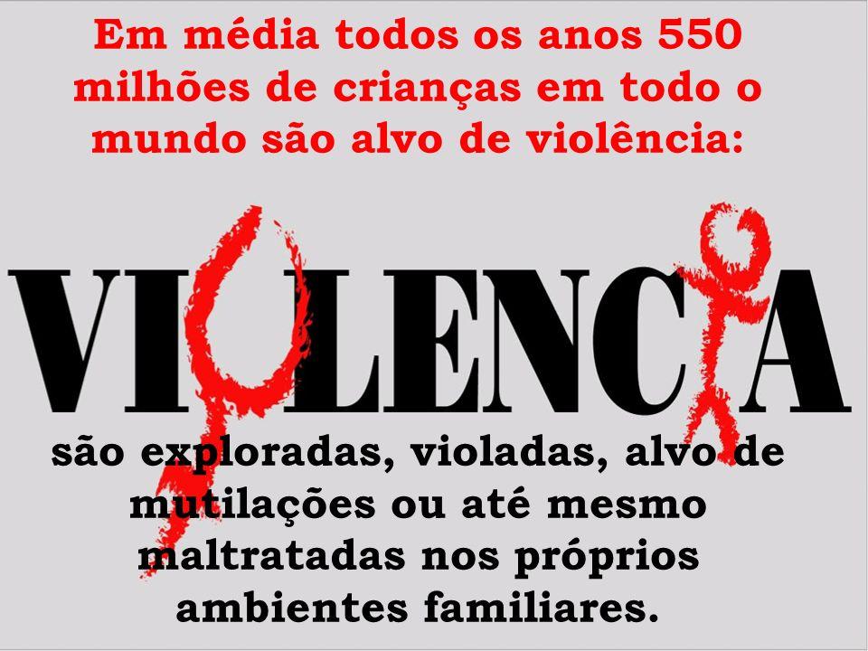Em média todos os anos 550 milhões de crianças em todo o mundo são alvo de violência: são exploradas, violadas, alvo de mutilações ou até mesmo maltra