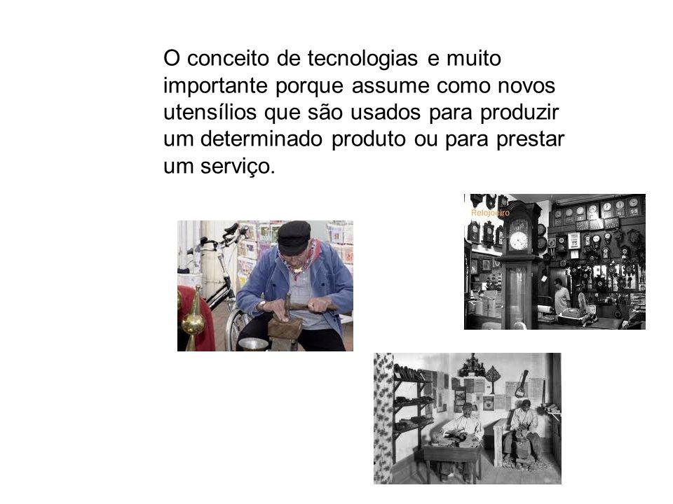 O conceito de tecnologias e muito importante porque assume como novos utensílios que são usados para produzir um determinado produto ou para prestar u