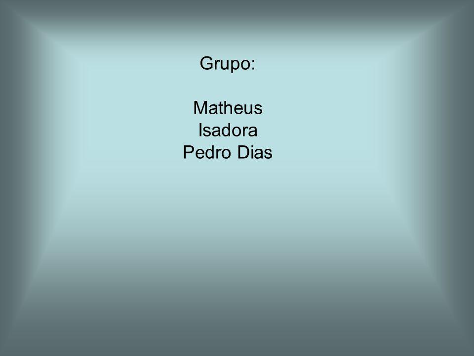 Grupo: Matheus Isadora Pedro Dias
