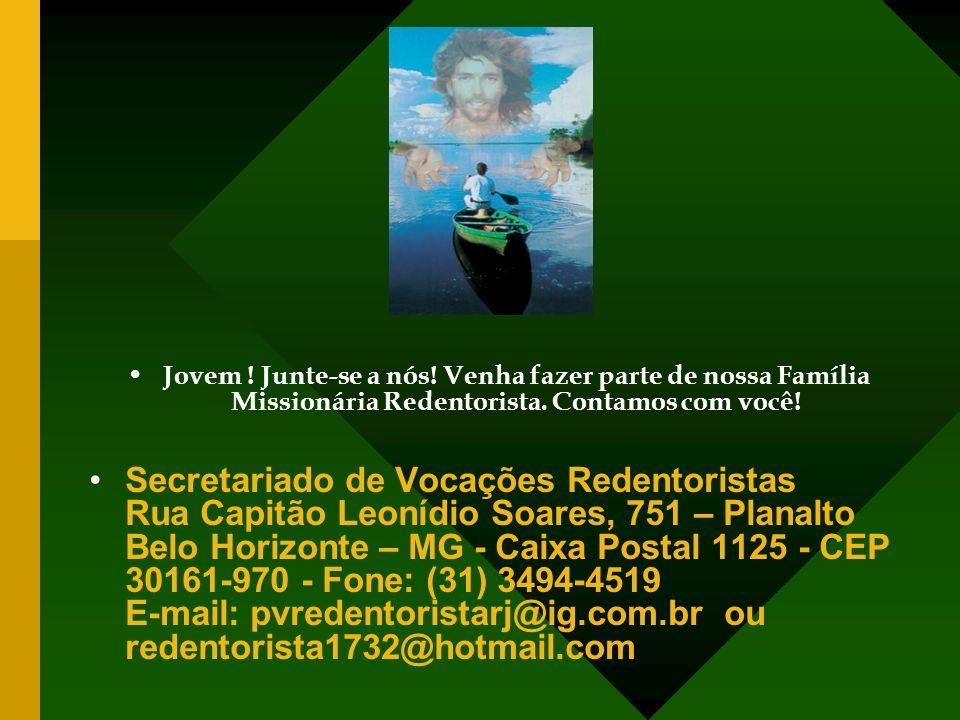 Jovem ! Junte-se a nós! Venha fazer parte de nossa Família Missionária Redentorista. Contamos com você! Secretariado de Vocações Redentoristas Rua Cap