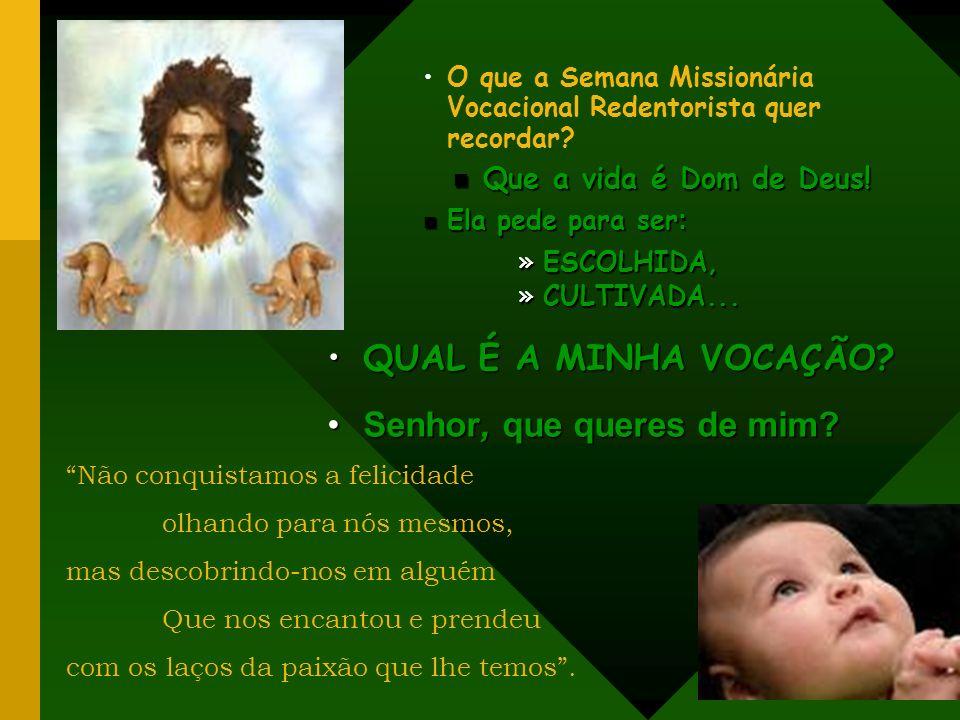 O que a Semana Missionária Vocacional Redentorista quer recordar? Que a vida é Dom de Deus! Que a vida é Dom de Deus! Ela pede para ser : Ela pede par