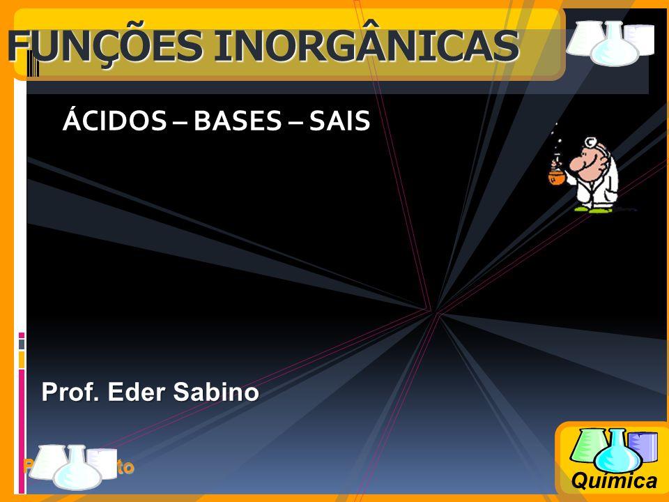 Prof. Busato Química ÁCIDOS – BASES – SAIS FUNÇÕES INORGÂNICAS Prof. Eder Sabino