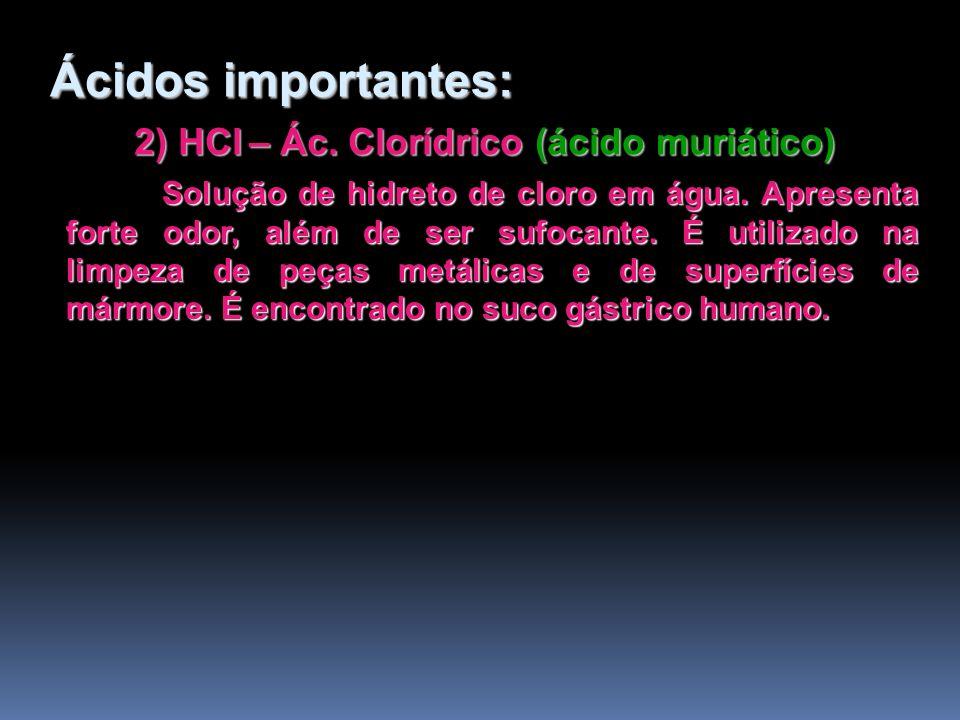 2) HCl – Ác. Clorídrico (ácido muriático) Solução de hidreto de cloro em água. Apresenta forte odor, além de ser sufocante. É utilizado na limpeza de