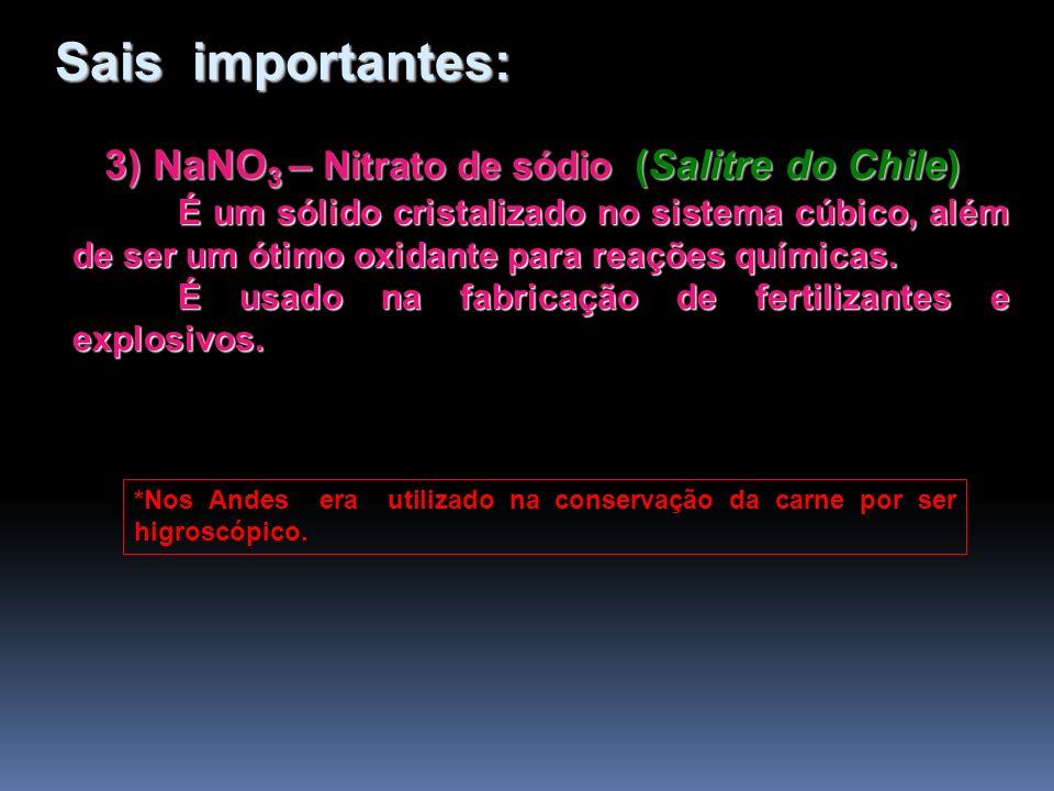 3) NaNO 3 – Nitrato de sódio (Salitre do Chile) É um sólido cristalizado no sistema cúbico, além de ser um ótimo oxidante para reações químicas. É usa