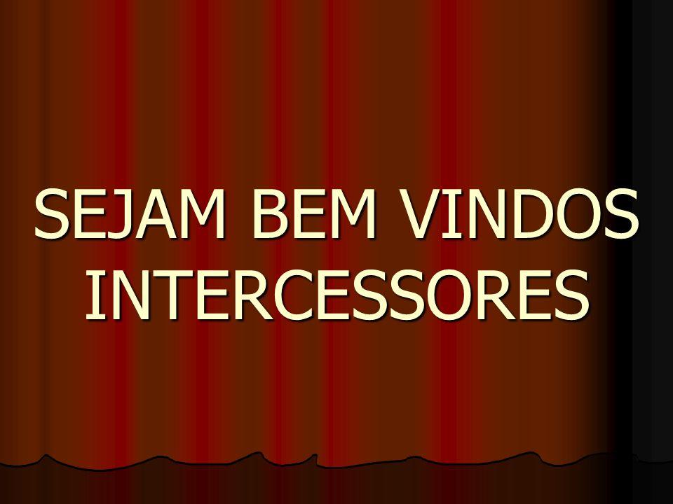 SEJAM BEM VINDOS INTERCESSORES