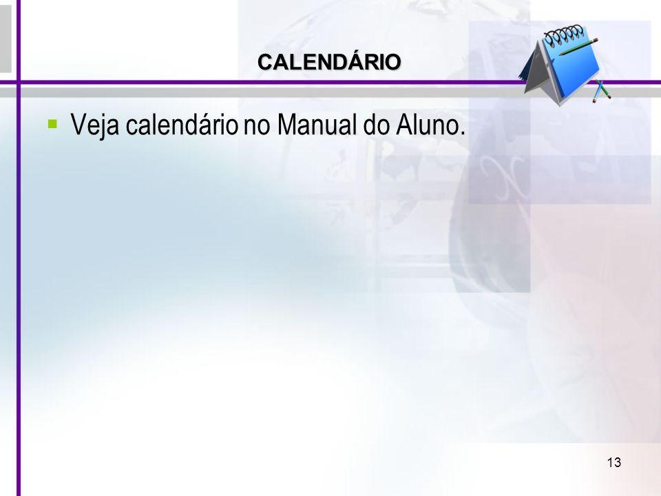 13 Veja calendário no Manual do Aluno. CALENDÁRIO