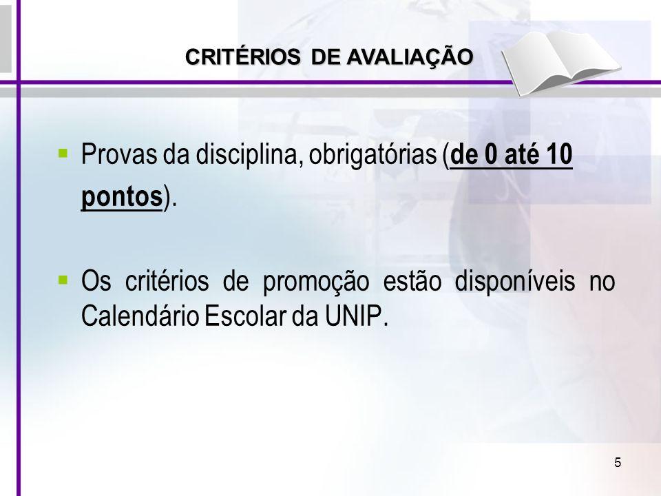 5 Provas da disciplina, obrigatórias ( de 0 até 10 pontos ). Os critérios de promoção estão disponíveis no Calendário Escolar da UNIP. CRITÉRIOS DE AV