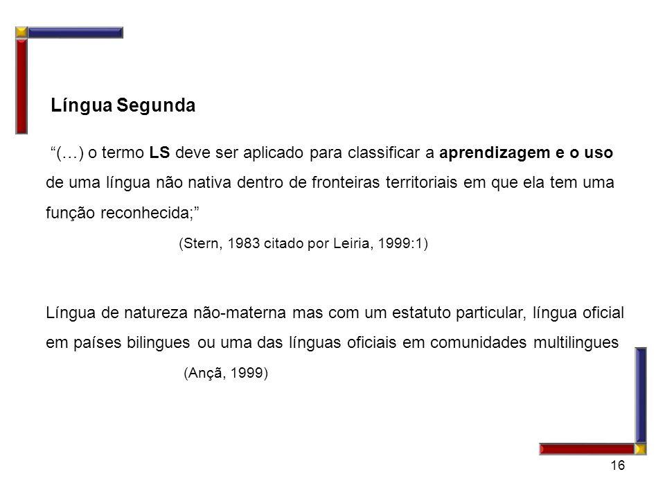 16 Língua Segunda (…) o termo LS deve ser aplicado para classificar a aprendizagem e o uso de uma língua não nativa dentro de fronteiras territoriais