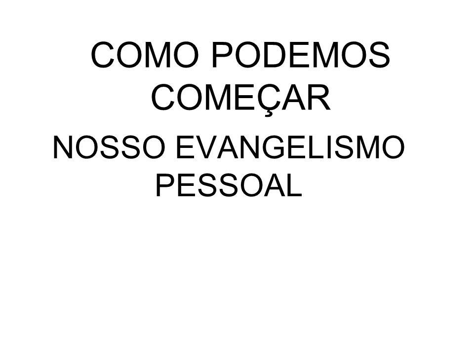 COMO PODEMOS COMEÇAR NOSSO EVANGELISMO PESSOAL