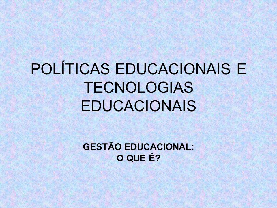 POLÍTICAS EDUCACIONAIS E TECNOLOGIAS EDUCACIONAIS GESTÃO EDUCACIONAL: O QUE É?