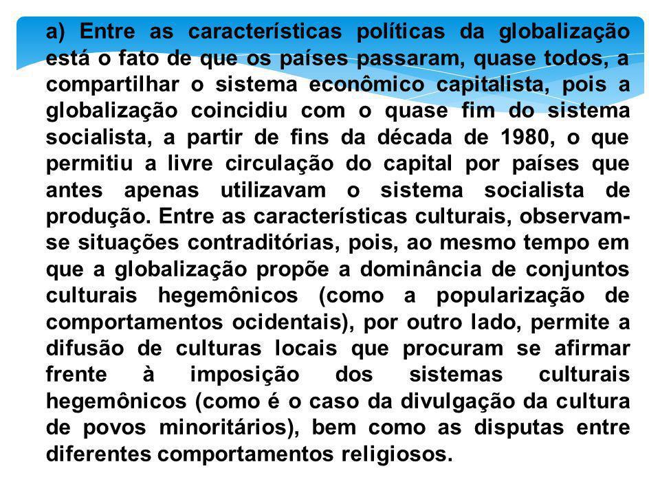 b) Entre as diversas críticas propostas pelos movimentos antiglobalização, está aquela feita à predominância do sistema capitalista monopolista e financeiro, cuja tendência especulativa leva a uma enorme concentração de rendas.