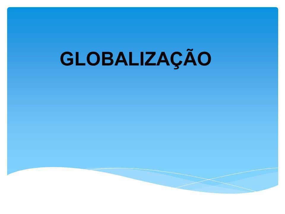 OBS.O termo globalização é uma criação dos americanos, a expressão mundialização é dos franceses e alguns pesquisadores usam a expressão internacionalização para definir tudo o que ocorre além das fronteiras nacionais.
