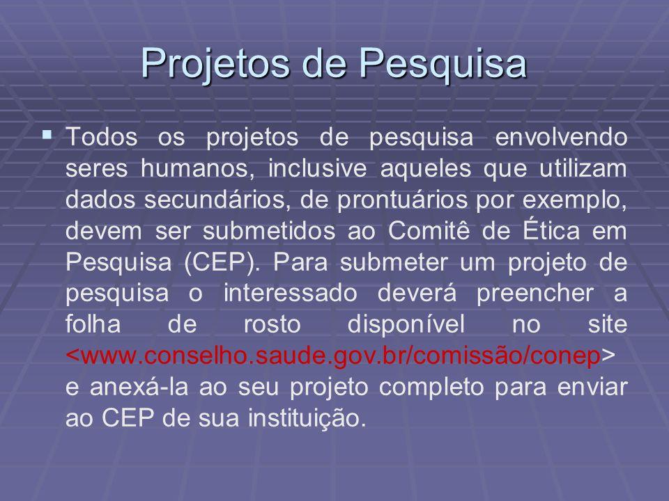 Projetos de Pesquisa Todos os projetos de pesquisa envolvendo seres humanos, inclusive aqueles que utilizam dados secundários, de prontuários por exem