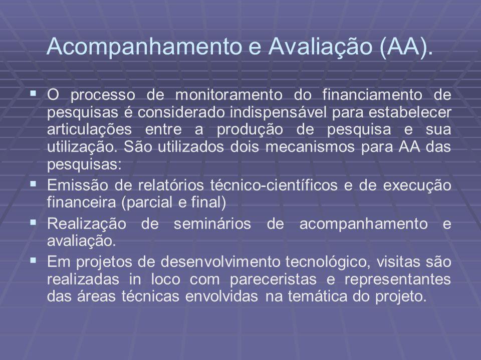 Acompanhamento e Avaliação (AA). O processo de monitoramento do financiamento de pesquisas é considerado indispensável para estabelecer articulações e