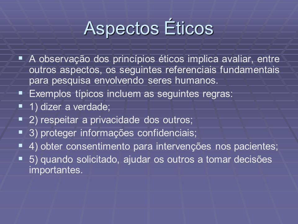 Aspectos Éticos A observação dos princípios éticos implica avaliar, entre outros aspectos, os seguintes referenciais fundamentais para pesquisa envolv