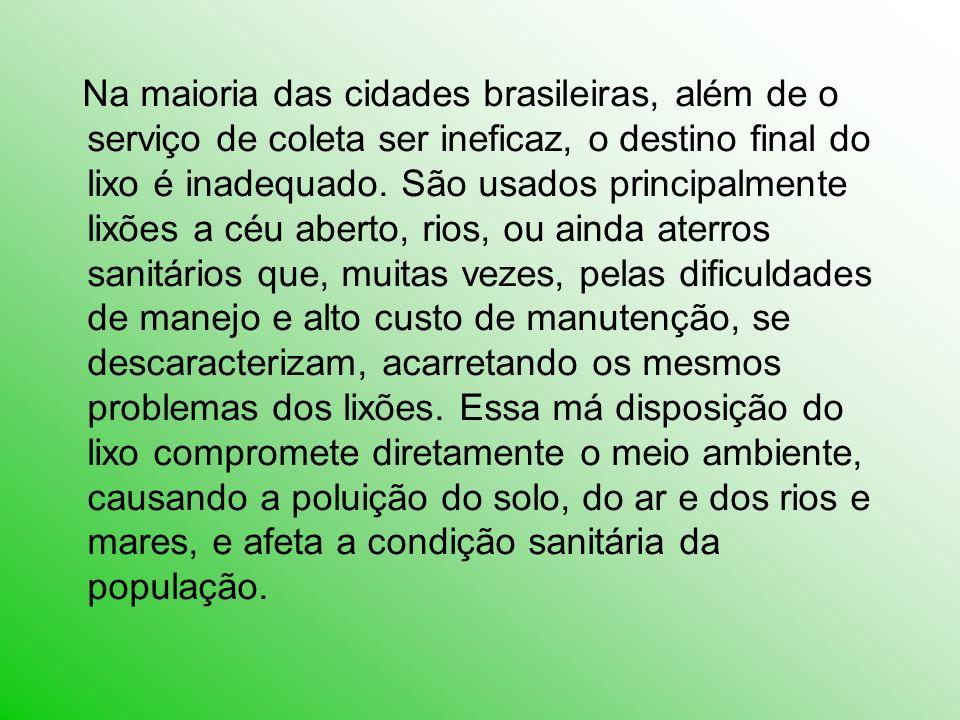 Na maioria das cidades brasileiras, além de o serviço de coleta ser ineficaz, o destino final do lixo é inadequado. São usados principalmente lixões a