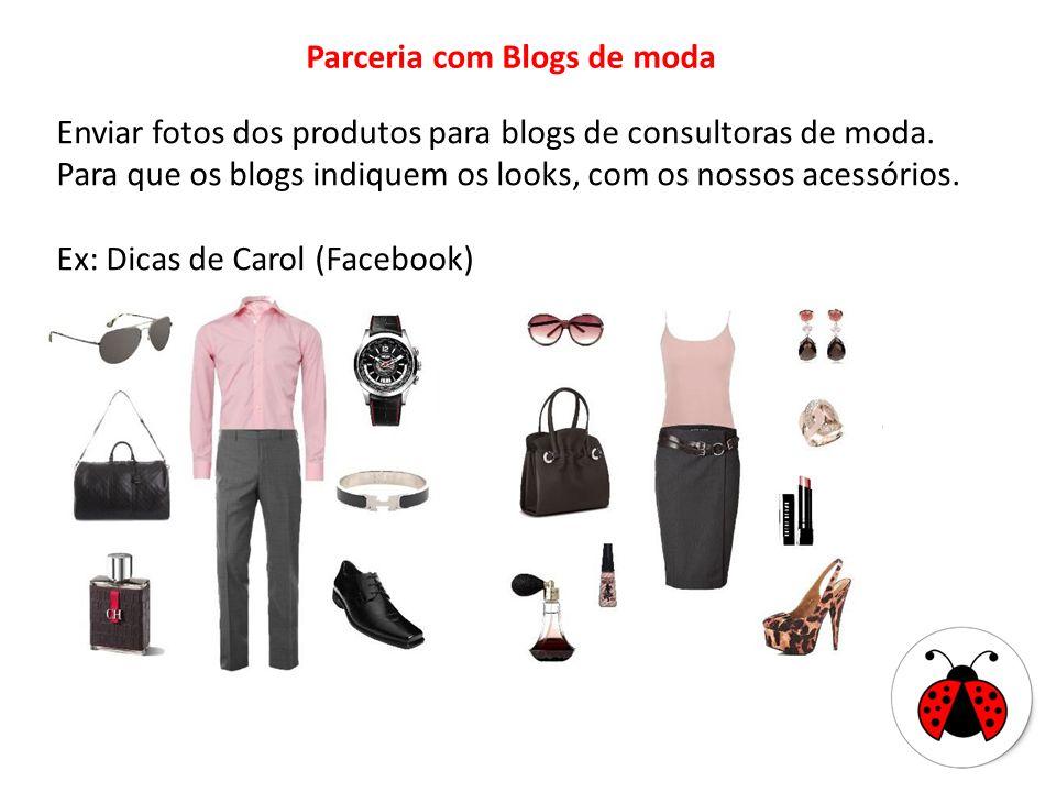 Parceria com Blogs de moda Enviar fotos dos produtos para blogs de consultoras de moda. Para que os blogs indiquem os looks, com os nossos acessórios.