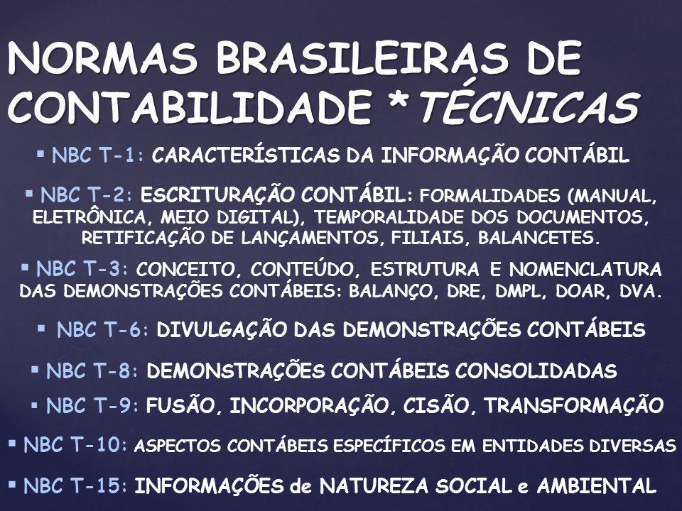 NORMAS BRASILEIRAS DE CONTABILIDADE *TÉCNICAS NBC T-1: CARACTERÍSTICAS DA INFORMAÇÃO CONTÁBIL NBC T-2: ESCRITURAÇÃO CONTÁBIL: FORMALIDADES (MANUAL, EL