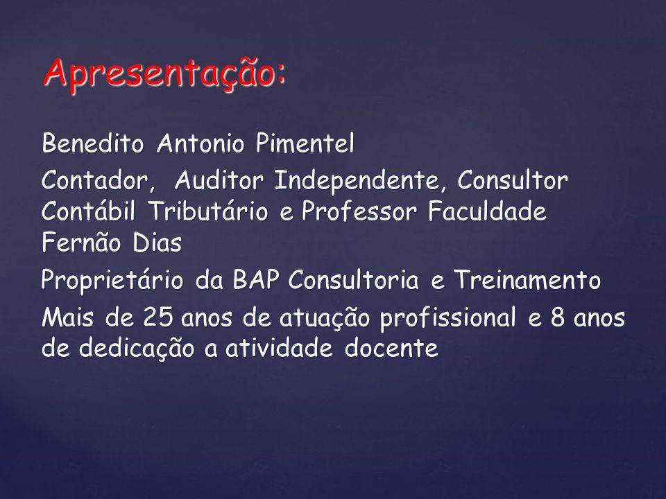 Apresentação: Benedito Antonio Pimentel Contador, Auditor Independente, Consultor Contábil Tributário e Professor Faculdade Fernão Dias Proprietário d