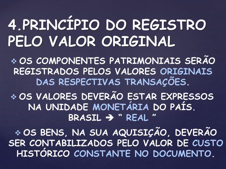 4.PRINCÍPIO DO REGISTRO PELO VALOR ORIGINAL OS COMPONENTES PATRIMONIAIS SERÃO REGISTRADOS PELOS VALORES ORIGINAIS DAS RESPECTIVAS TRANSAÇÕES. OS VALOR