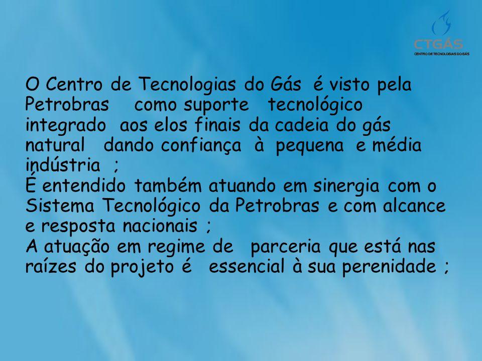 O Centro de Tecnologias do Gás é visto pela Petrobras como suporte tecnológico integrado aos elos finais da cadeia do gás natural dando confiança à pe