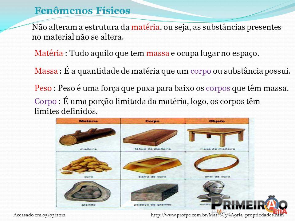 Fenômenos Físicos Matéria : Tudo aquilo que tem massa e ocupa lugar no espaço. Massa : É a quantidade de matéria que um corpo ou substância possui. Pe