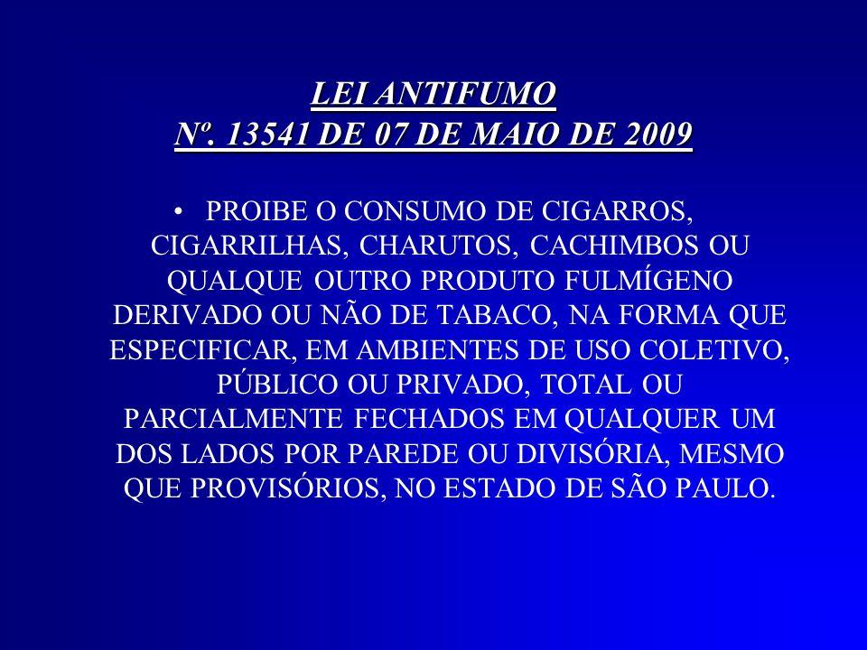 LEI ANTIFUMO Nº. 13541 DE 07 DE MAIO DE 2009 PROIBE O CONSUMO DE CIGARROS, CIGARRILHAS, CHARUTOS, CACHIMBOS OU QUALQUE OUTRO PRODUTO FULMÍGENO DERIVAD