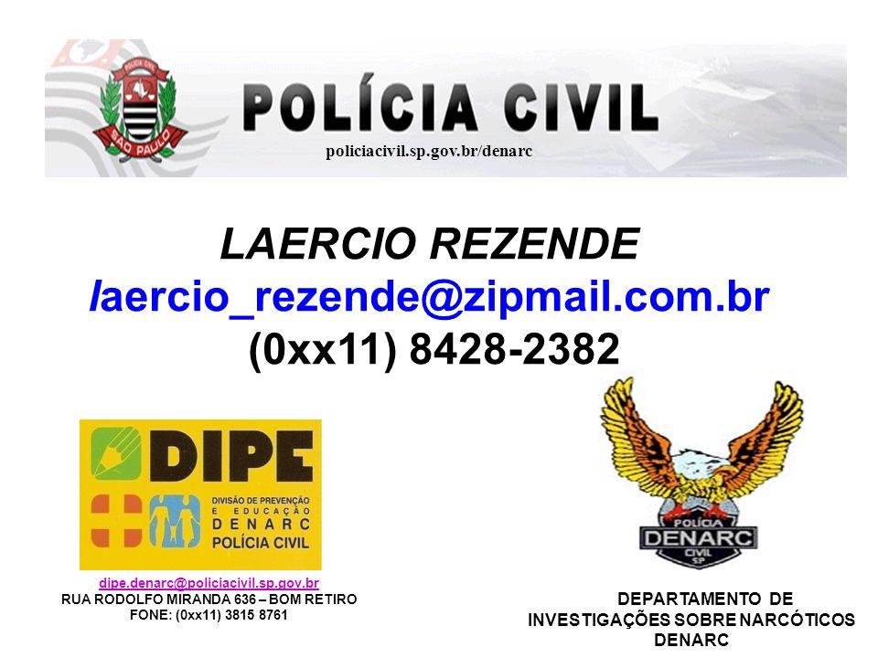 policiacivil.sp.gov.br/denarc LAERCIO REZENDE laercio_rezende@zipmail.com.br (0xx11) 8428-2382 dipe.denarc@policiacivil.sp.gov.br RUA RODOLFO MIRANDA