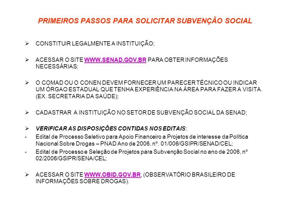PRIMEIROS PASSOS PARA SOLICITAR SUBVENÇÃO SOCIAL CONSTITUIR LEGALMENTE A INSTITUIÇÃO; WWW.SENAD.GOV.BR WWW.SENAD.GOV.BR ACESSAR O SITE WWW.SENAD.GOV.B