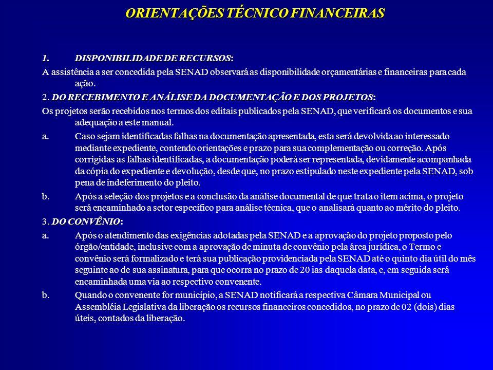 ORIENTAÇÕES TÉCNICO FINANCEIRAS 1.DISPONIBILIDADE DE RECURSOS 1.DISPONIBILIDADE DE RECURSOS: A assistência a ser concedida pela SENAD observará as dis